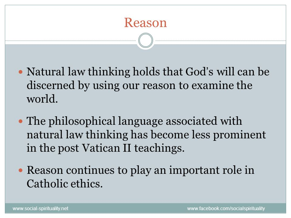 Reason Natural law thinking holds that God's will can be discerned by using our reason to examine the world.
