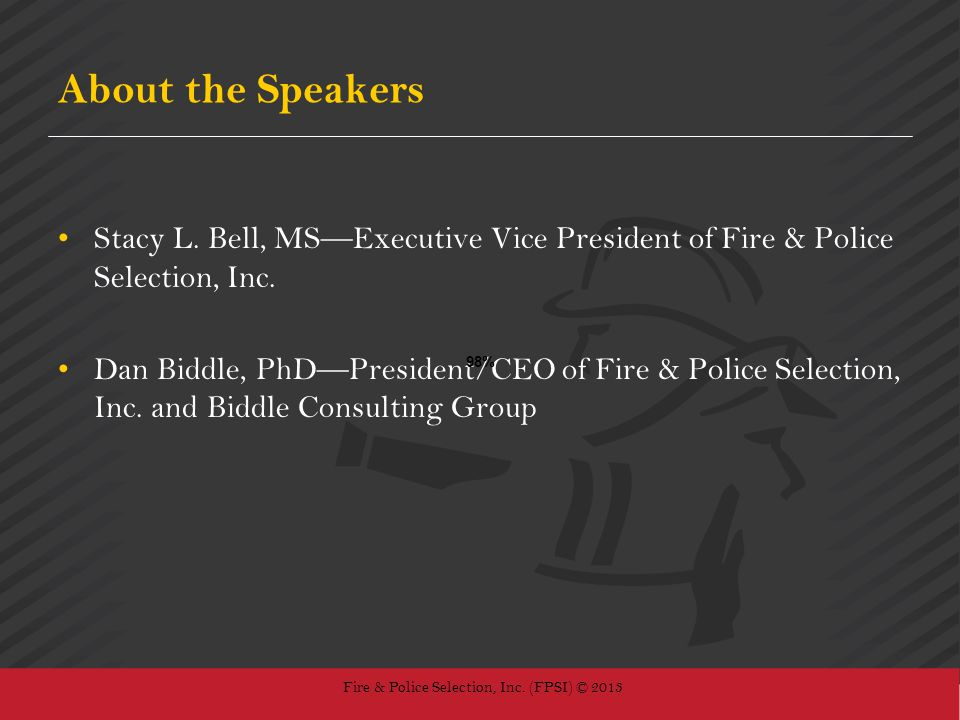 About the Speakers Stacy L. Bell, MS—Executive Vice President of Fire & Police Selection, Inc.