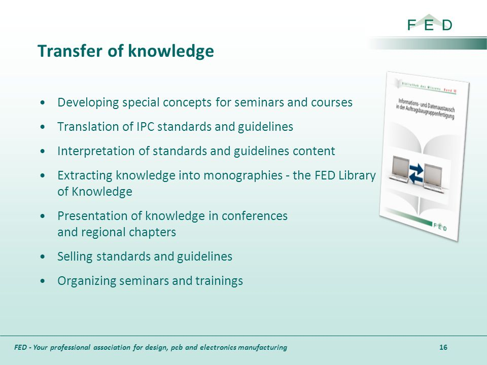 Transfer of knowledge Developing special concepts for seminars and courses. Translation of IPC standards and guidelines.