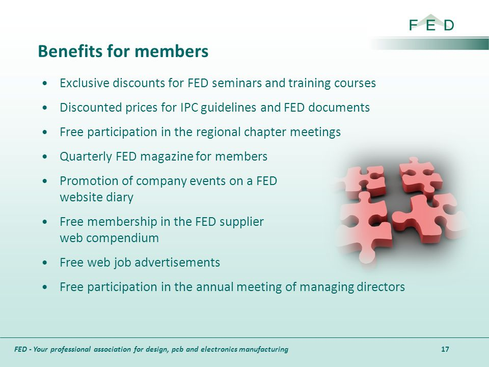 Benefits for members Exclusive discounts for FED seminars and training courses. Discounted prices for IPC guidelines and FED documents.