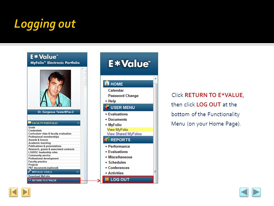 Logging out Click RETURN TO E*VALUE, then click LOG OUT at the bottom of the Functionality Menu (on your Home Page).