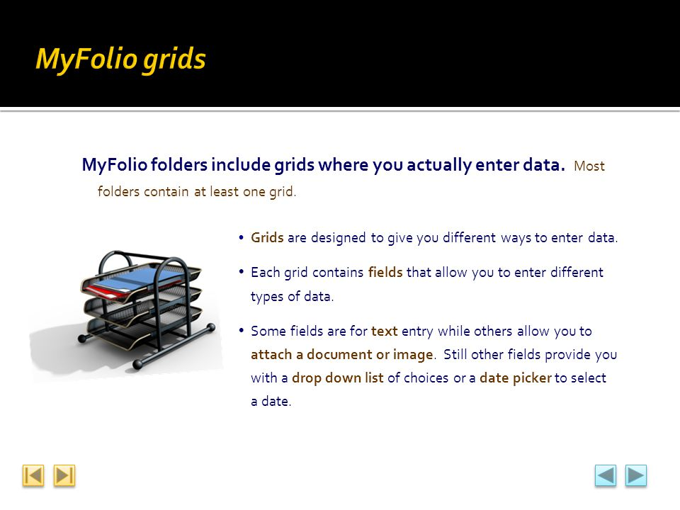 MyFolio grids MyFolio folders include grids where you actually enter data. Most folders contain at least one grid.