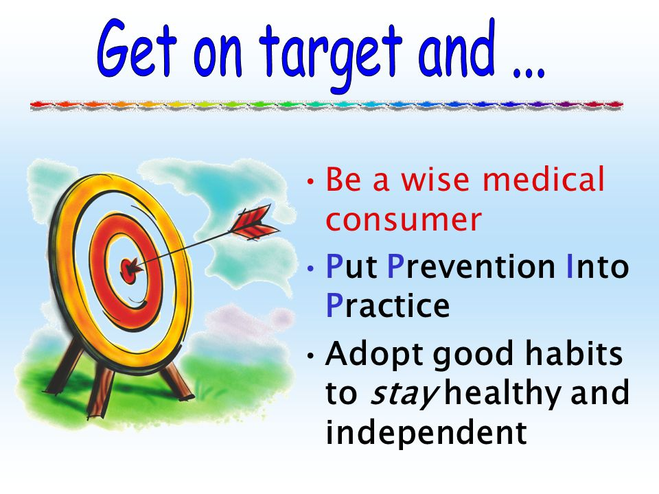 Be a wise medical consumer Put Prevention Into Practice