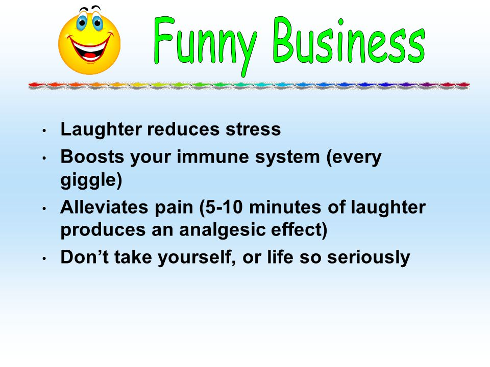 Funny Business Laughter reduces stress