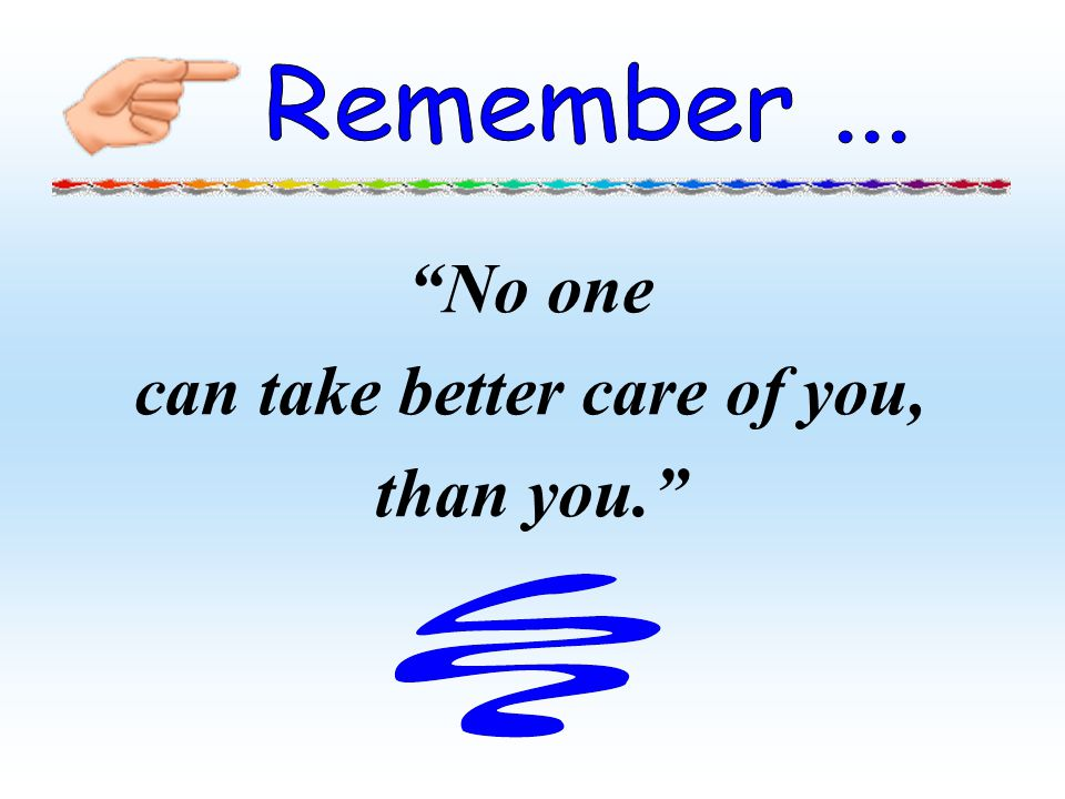 can take better care of you,