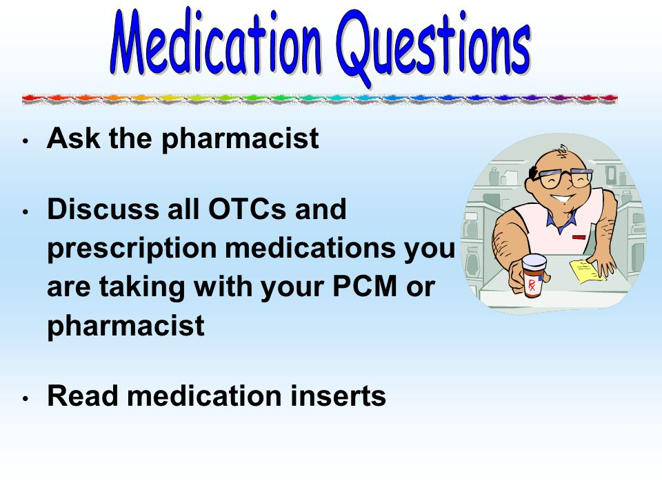 Medication Questions Ask the pharmacist