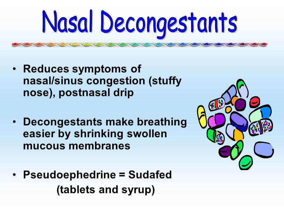 Nasal Decongestants Reduces symptoms of nasal/sinus congestion (stuffy nose), postnasal drip.