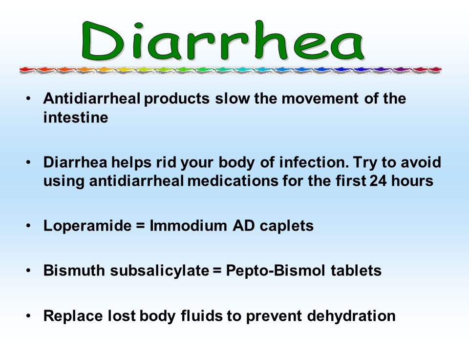 Diarrhea Antidiarrheal products slow the movement of the intestine