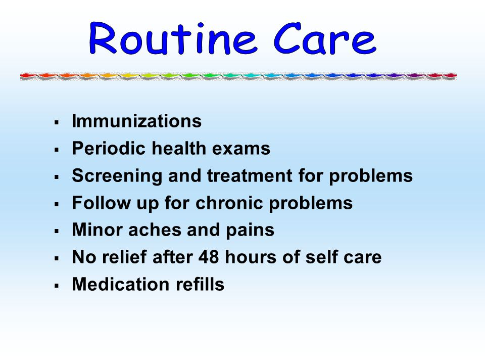 Routine Care Immunizations Periodic health exams