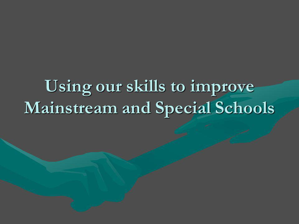 Using our skills to improve Mainstream and Special Schools
