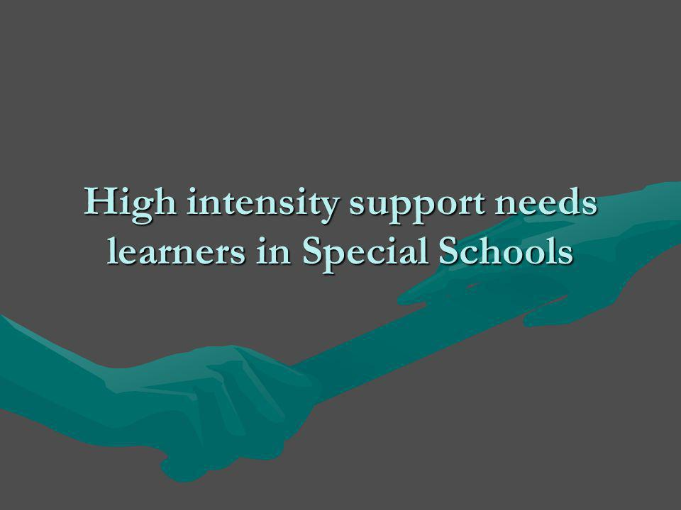 High intensity support needs learners in Special Schools