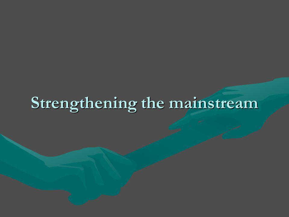 Strengthening the mainstream