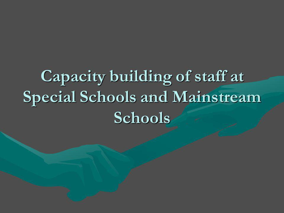 Capacity building of staff at Special Schools and Mainstream Schools