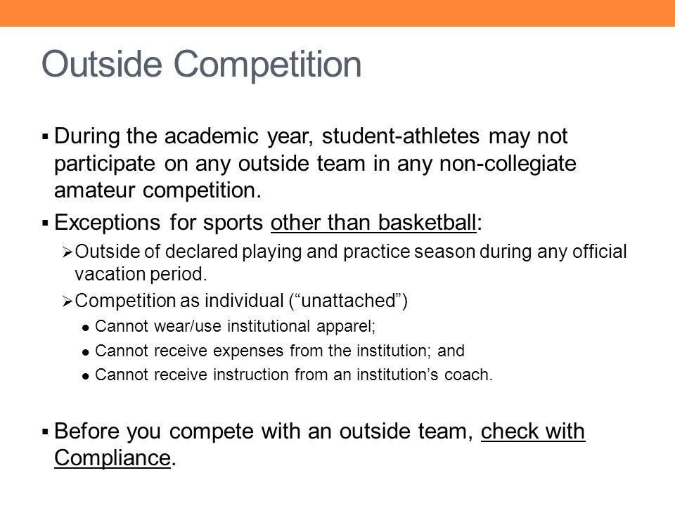 Outside Competition During the academic year, student-athletes may not participate on any outside team in any non-collegiate amateur competition.