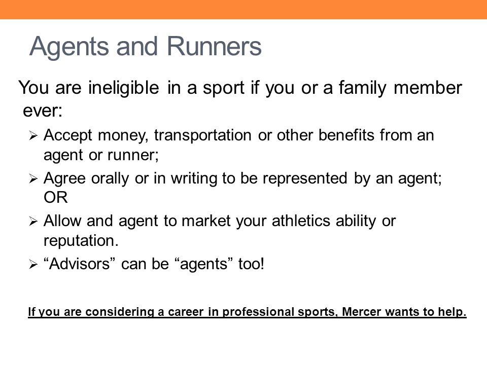 Agents and Runners You are ineligible in a sport if you or a family member ever: