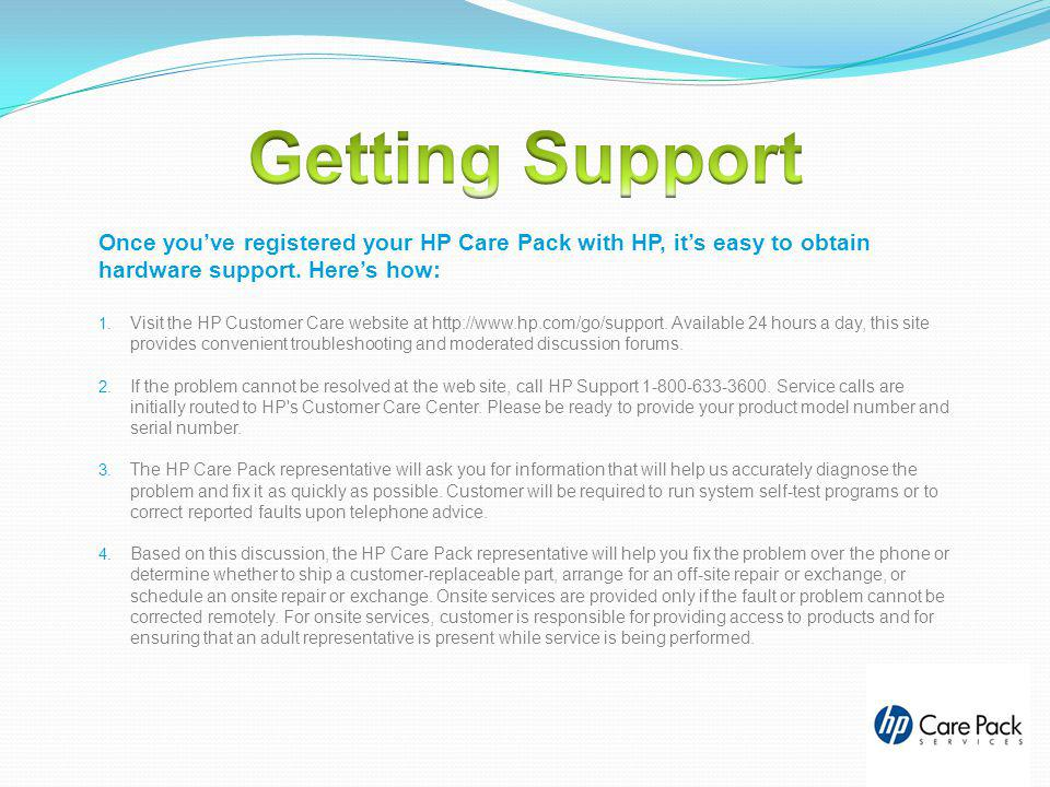Getting Support Once you've registered your HP Care Pack with HP, it's easy to obtain hardware support. Here's how: