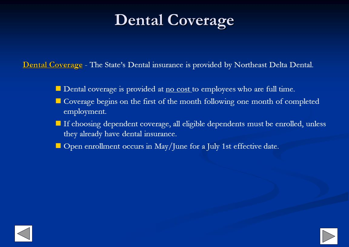 Dental Coverage Dental Coverage - The State's Dental insurance is provided by Northeast Delta Dental.