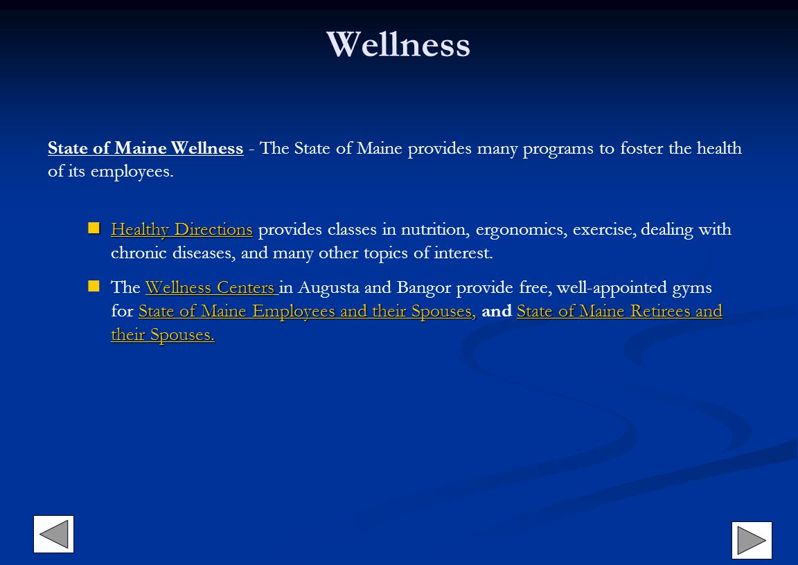 Wellness State of Maine Wellness - The State of Maine provides many programs to foster the health of its employees.