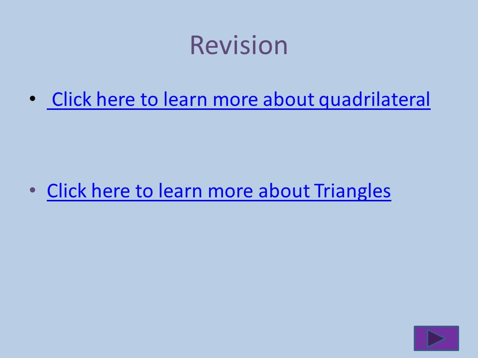 Revision Click here to learn more about quadrilateral