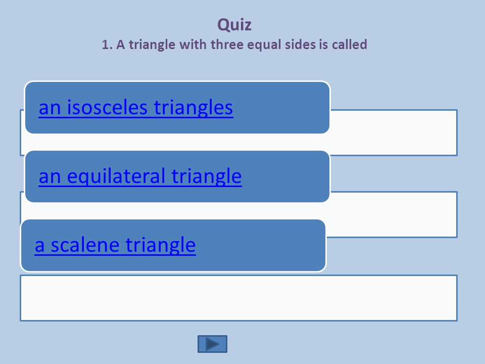 Quiz 1. A triangle with three equal sides is called