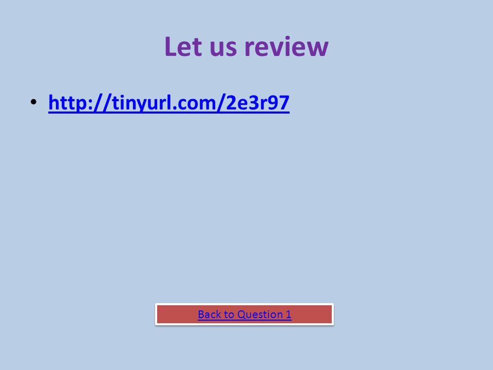Let us review http://tinyurl.com/2e3r97 Back to Question 1