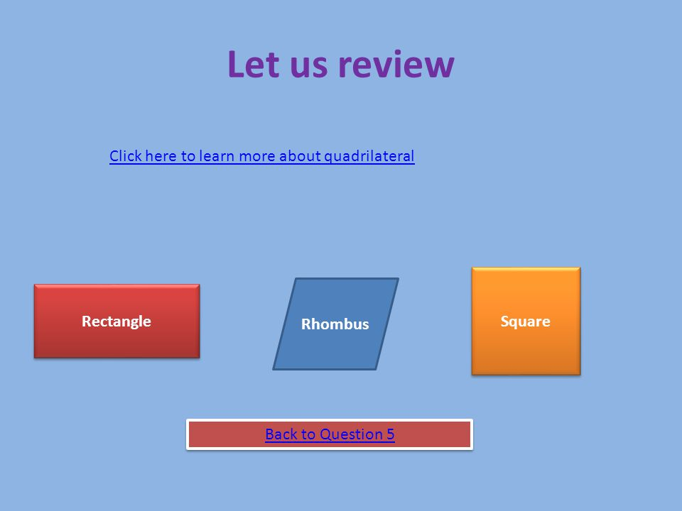 Let us review Click here to learn more about quadrilateral Square