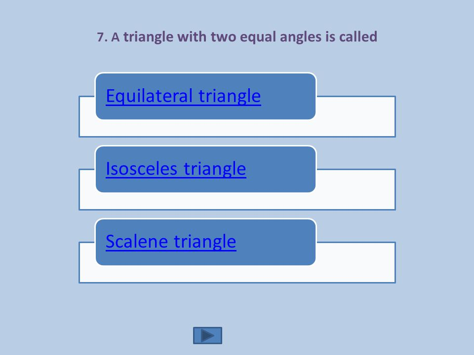 7. A triangle with two equal angles is called