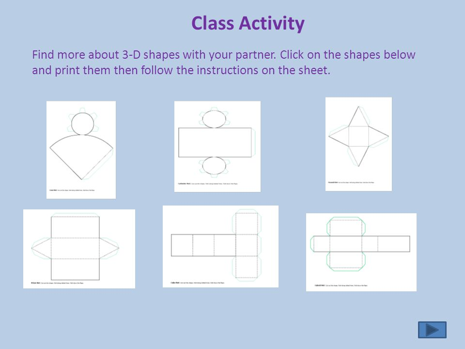 Class Activity Find more about 3-D shapes with your partner.