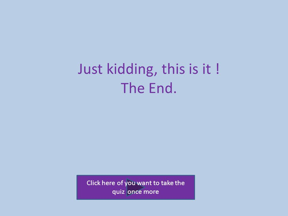 Just kidding, this is it ! The End.