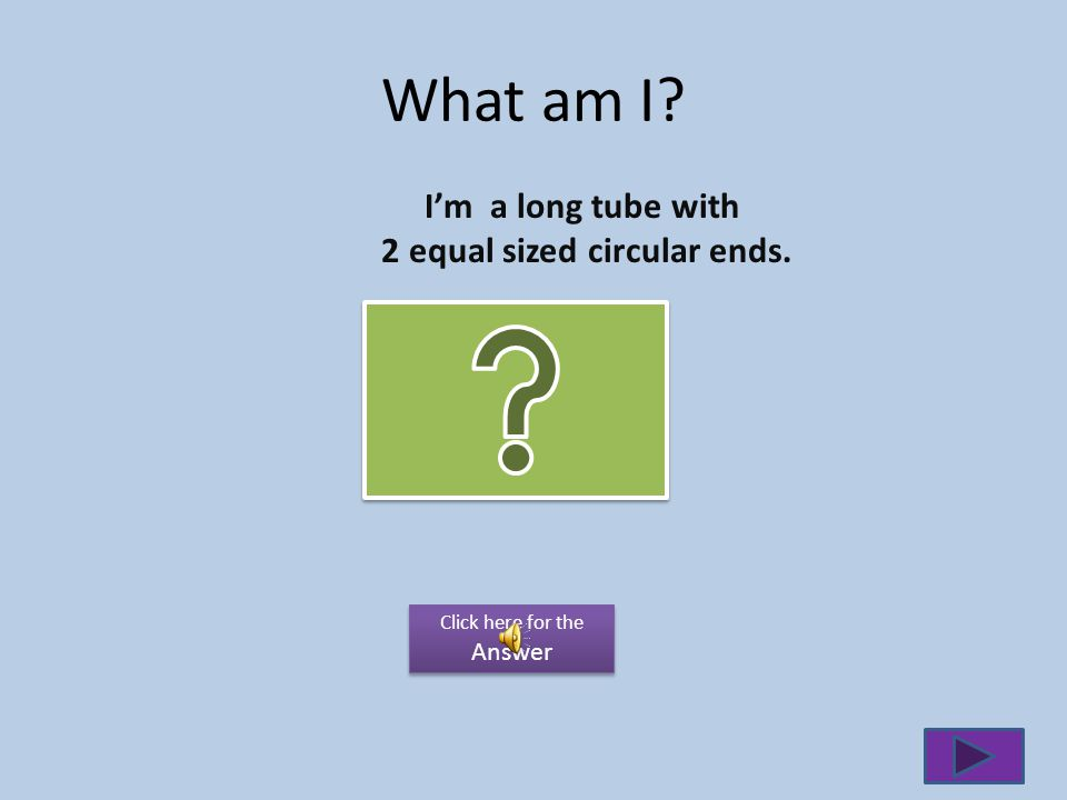 2 equal sized circular ends.