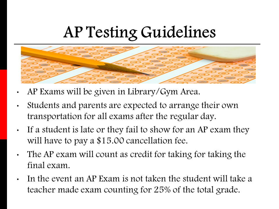 AP Testing Guidelines AP Exams will be given in Library/Gym Area.