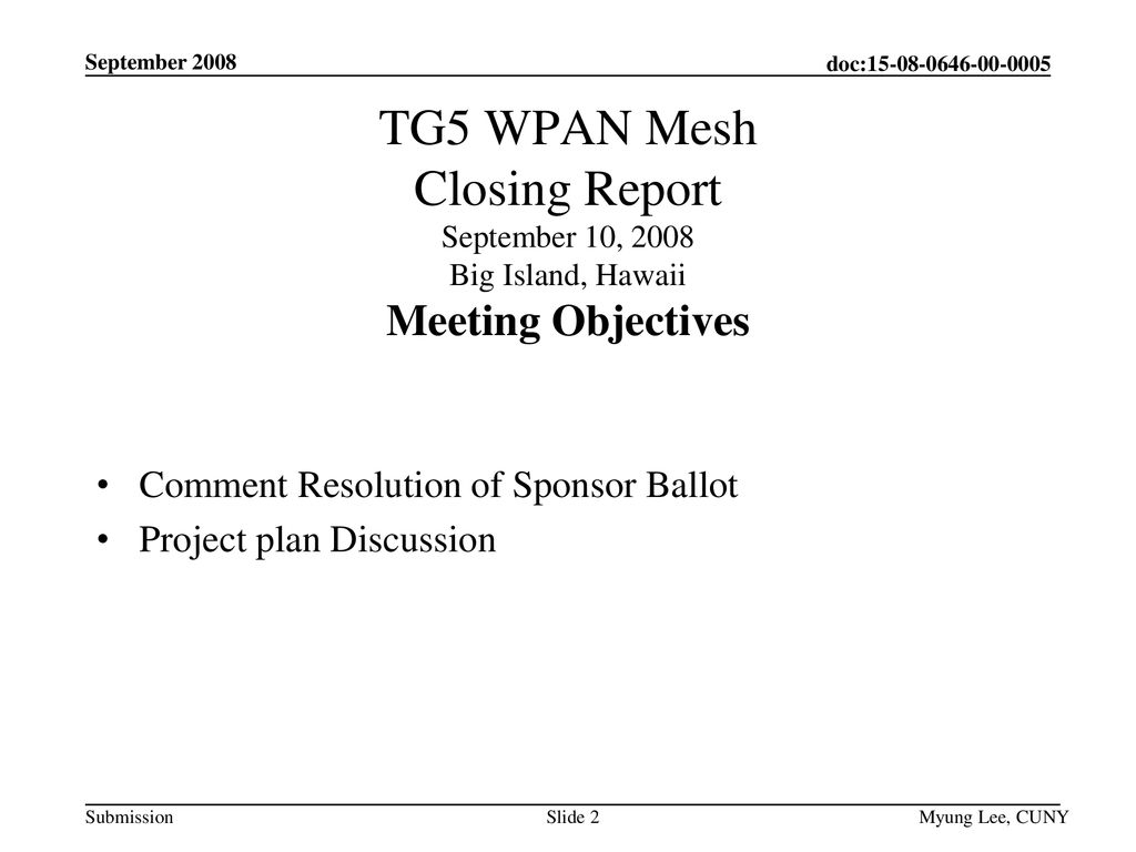 September 2008 TG5 WPAN Mesh Closing Report September 10, 2008 Big Island, Hawaii Meeting Objectives.