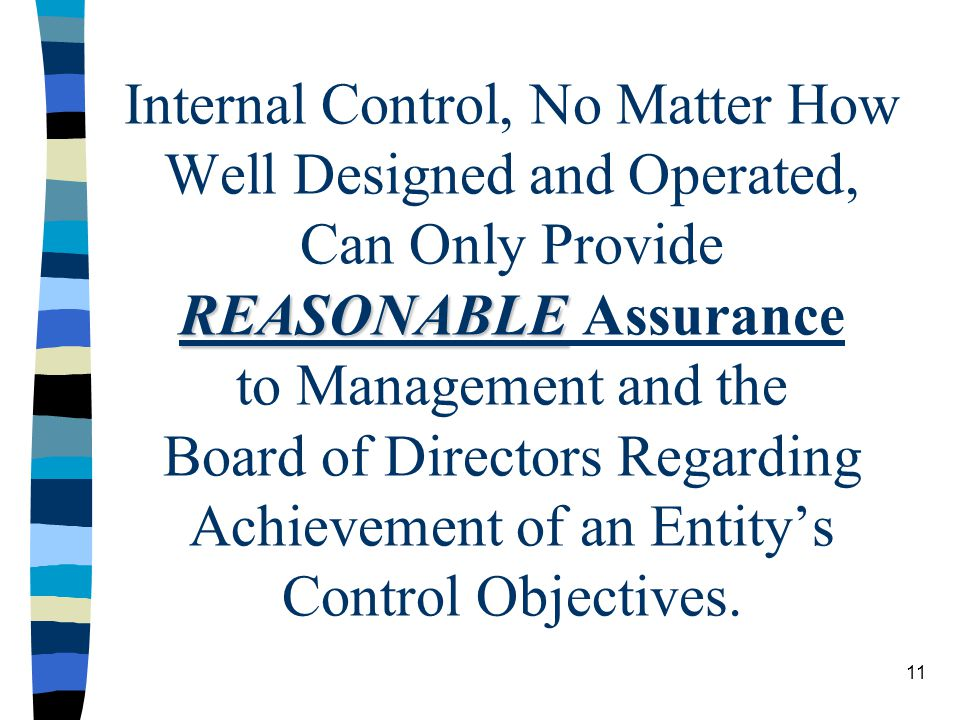Internal Control, No Matter How Well Designed and Operated, Can Only Provide REASONABLE Assurance to Management and the Board of Directors Regarding Achievement of an Entity's Control Objectives.