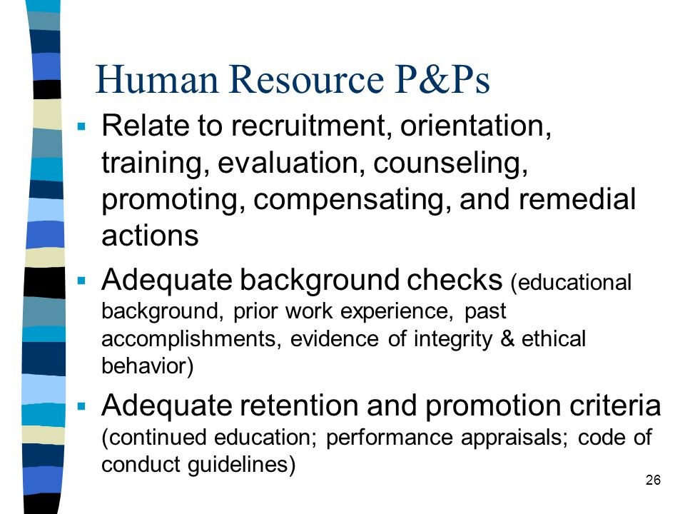 Human Resource P&Ps Relate to recruitment, orientation, training, evaluation, counseling, promoting, compensating, and remedial actions.