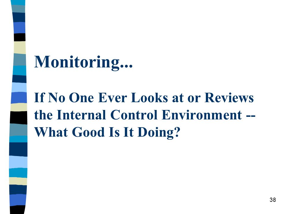 Monitoring... If No One Ever Looks at or Reviews the Internal Control Environment -- What Good Is It Doing