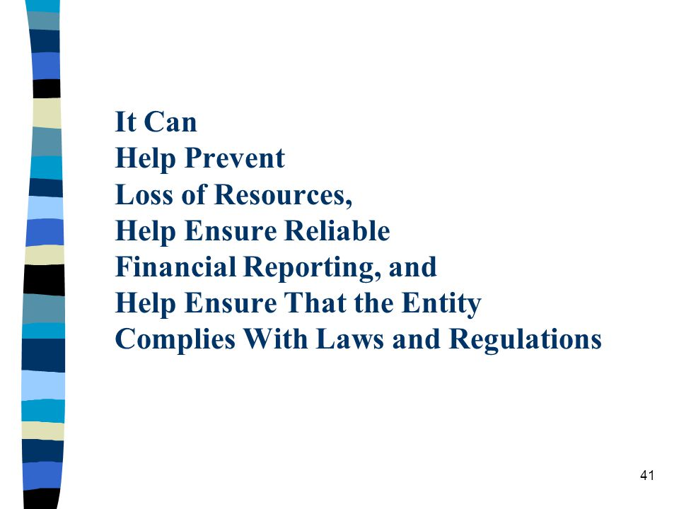 It Can Help Prevent Loss of Resources, Help Ensure Reliable Financial Reporting, and Help Ensure That the Entity Complies With Laws and Regulations