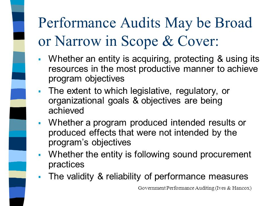 Performance Audits May be Broad or Narrow in Scope & Cover: