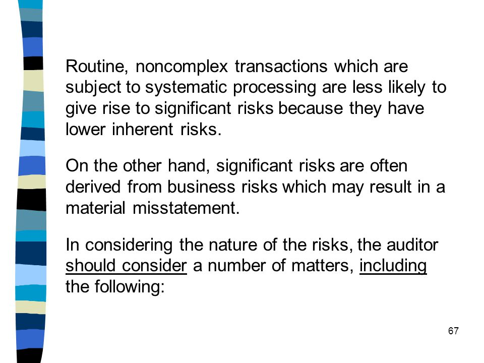 Routine, noncomplex transactions which are subject to systematic processing are less likely to give rise to significant risks because they have lower inherent risks.