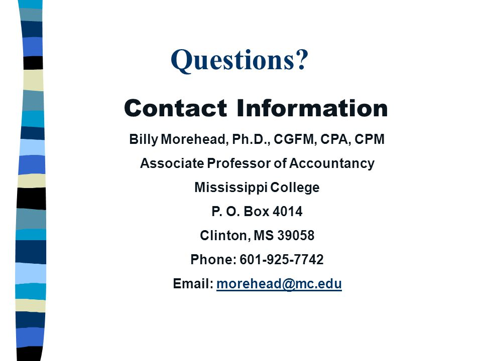 Questions Contact Information. Billy Morehead, Ph.D., CGFM, CPA, CPM. Associate Professor of Accountancy.