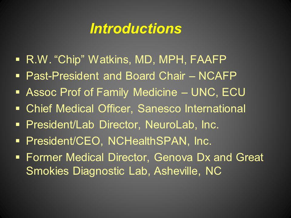Introductions R.W. Chip Watkins, MD, MPH, FAAFP