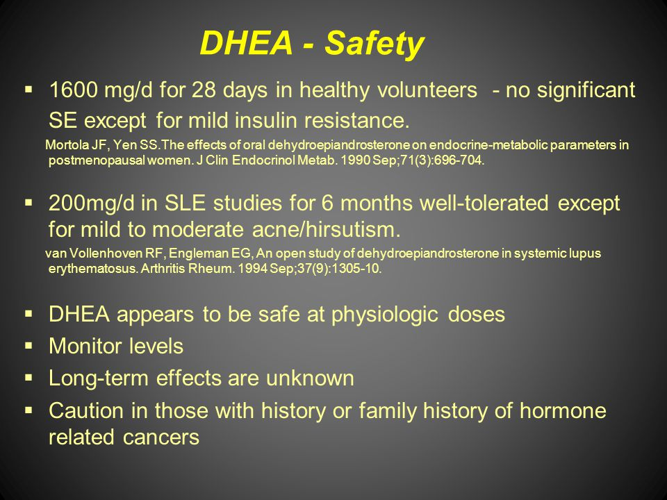DHEA - Safety 1600 mg/d for 28 days in healthy volunteers - no significant SE except for mild insulin resistance.