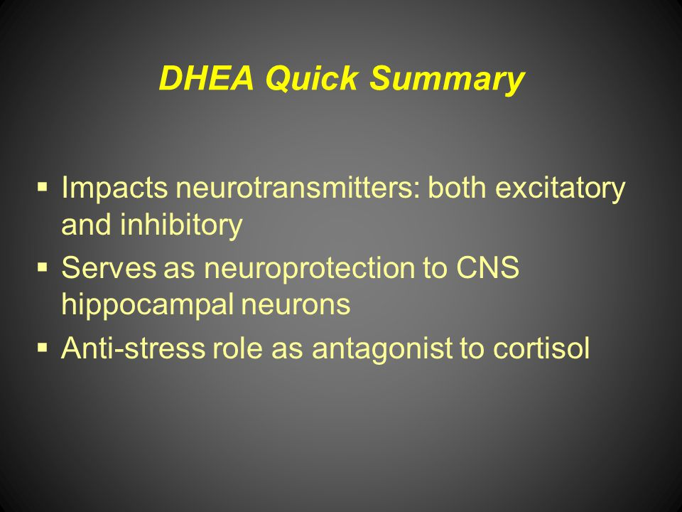 DHEA Quick Summary Impacts neurotransmitters: both excitatory and inhibitory. Serves as neuroprotection to CNS hippocampal neurons.