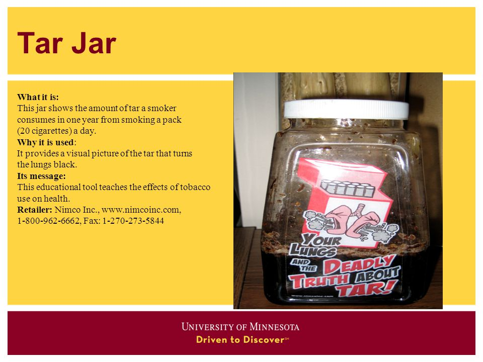 Tar Jar What it is: This jar shows the amount of tar a smoker