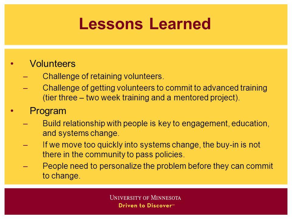 Lessons Learned Volunteers Program Challenge of retaining volunteers.