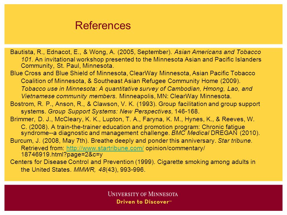 References Bautista, R., Ednacot, E., & Wong, A. (2005, September). Asian Americans and Tobacco.