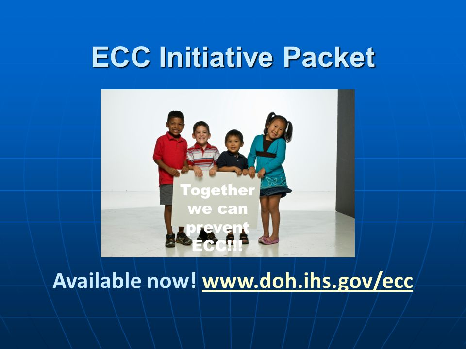 Together we can prevent ECC!!! Available now! www.doh.ihs.gov/ecc
