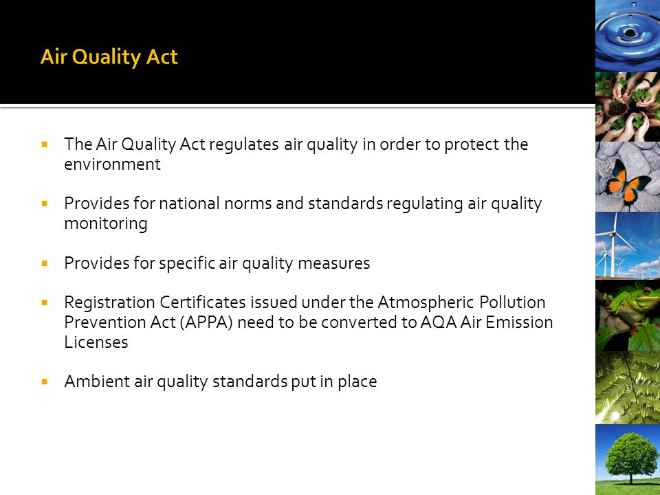 Air Quality Act The Air Quality Act regulates air quality in order to protect the environment.