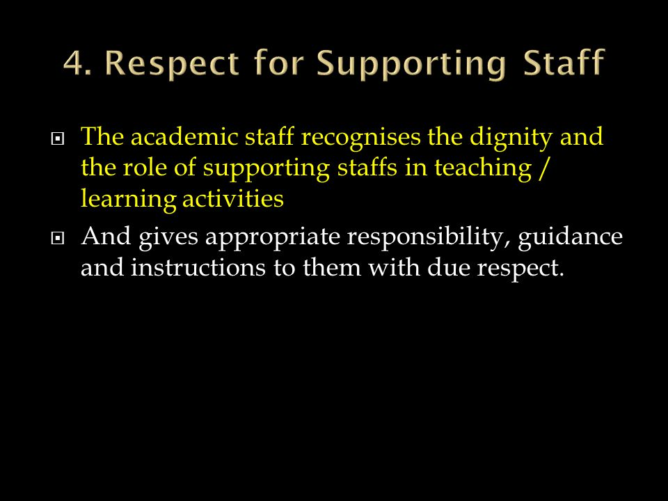 4. Respect for Supporting Staff
