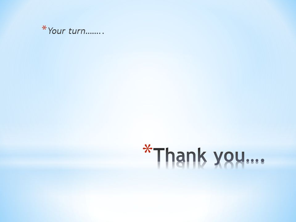 Your turn…….. Thank you….