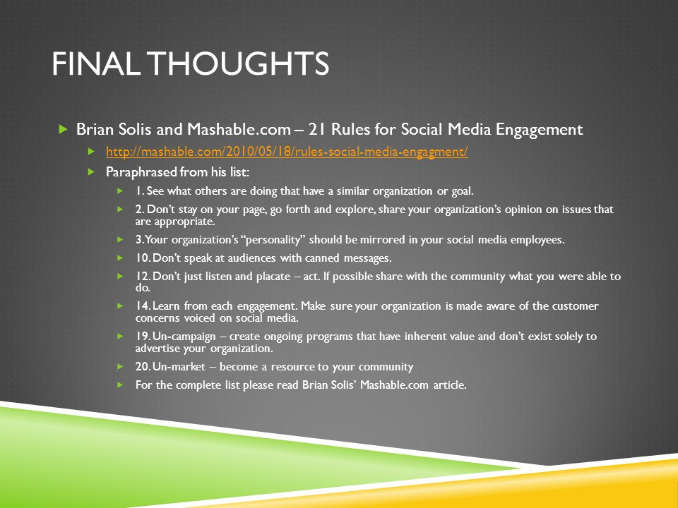 Final thoughts Brian Solis and Mashable.com – 21 Rules for Social Media Engagement. http://mashable.com/2010/05/18/rules-social-media-engagment/